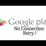 Google Play No Connection Error !! নিয়ে নিন সমাধান