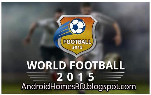 "Football ভক্তরা আপনার এন্ডোয়েড মোবাইলে খেলুন অসাধারন একটি Football গেইম""World Football 2015""।মেগাবাইট আপনার সাধ্যের মধ্যে।"