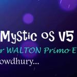 'Mystic OS' v5 Custom ROM [ সেই একটা রম ]