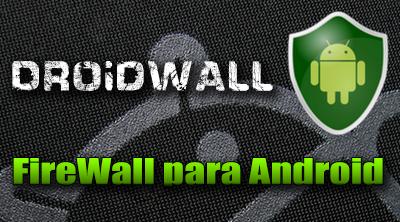 DroidWall এন্ড্রয়েড সফটওয়্যার -যা দিয়ে নিয়ন্ত্রণ করুন আপনার লিমিটেড মোবাইল ডাটা আর ম্যানেজ করুন সব এপ্লিকেশন