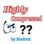 [Experiment] Highly Compressed কি? আসলেই Highly Compressed ফাইল কাজ করে? এ নিয়ে আপনাদের ভুল ধারণা + আমার গবেষণা – by Riadrox