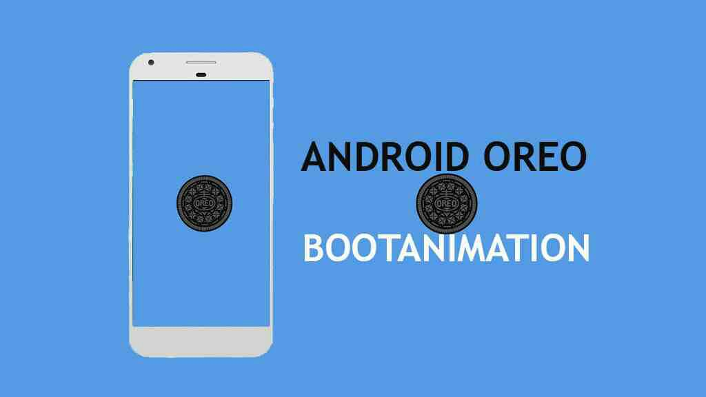 [Root][Boot Animation] নতুন Android O (Oreo) Boot Animation যেকোনো Android ফোনের জন্য + এটি ইনস্টল করার নিয়ম [Explained]