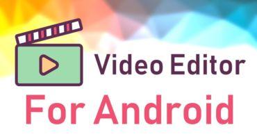 এন্ড্রোয়েড এর সেরা ১০টি ভিডিও এডিটিং এপ্স || Top 10 Video Editor Playstore