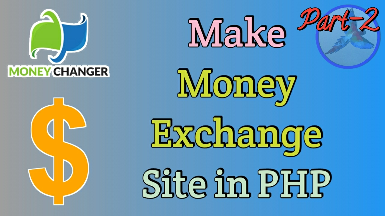 PHP তে Money Exchange বা Dollar Buy/Sell সাইট বানান. Full Tutorial ধাপে ধাপে. [Part-2]