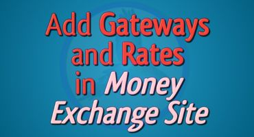 Gateway এবং Rates Add করুন আপনার Money Exchange সাইটে..