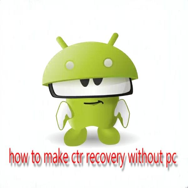 [জেনে নিন] পিসি ছাড়াই  Android দিয়ে তৈরী বা পোর্ট করুন CTR (Carliv Touch Recovery)