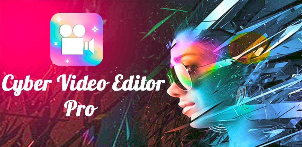 Cyber Video Editor – Pro ডাউনলোড করে নিন অনেক ফিচার নিয়ে তৈরী Android App টি