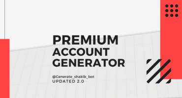 Account Generator 2.0, প্রিমিয়াম অ্যাকাউন্ট Generate করুন ফ্রিতেই