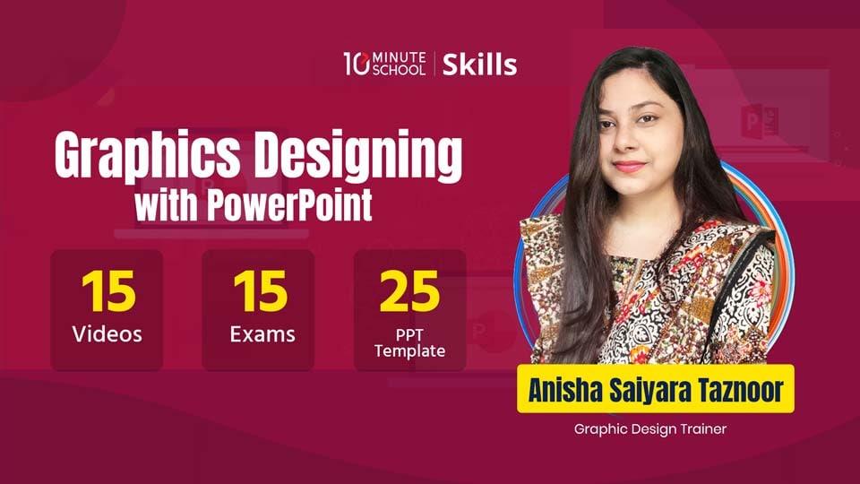 ডাউনলোড করে নিন 10 Minute School এর Graphic Designing with PowerPoint Course By Anisha Saiyara Taznoor .