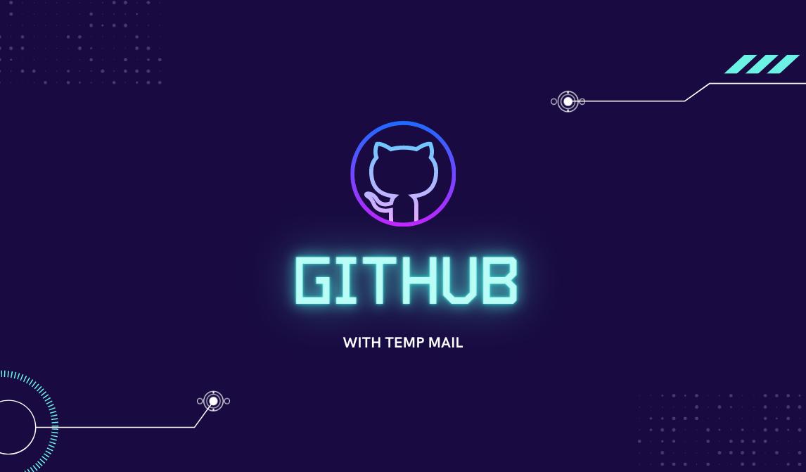 Unlimited Github Account তৈরী করুন Temp.Mail দিয়েই, কোন Suspend Issue ছাড়াই !