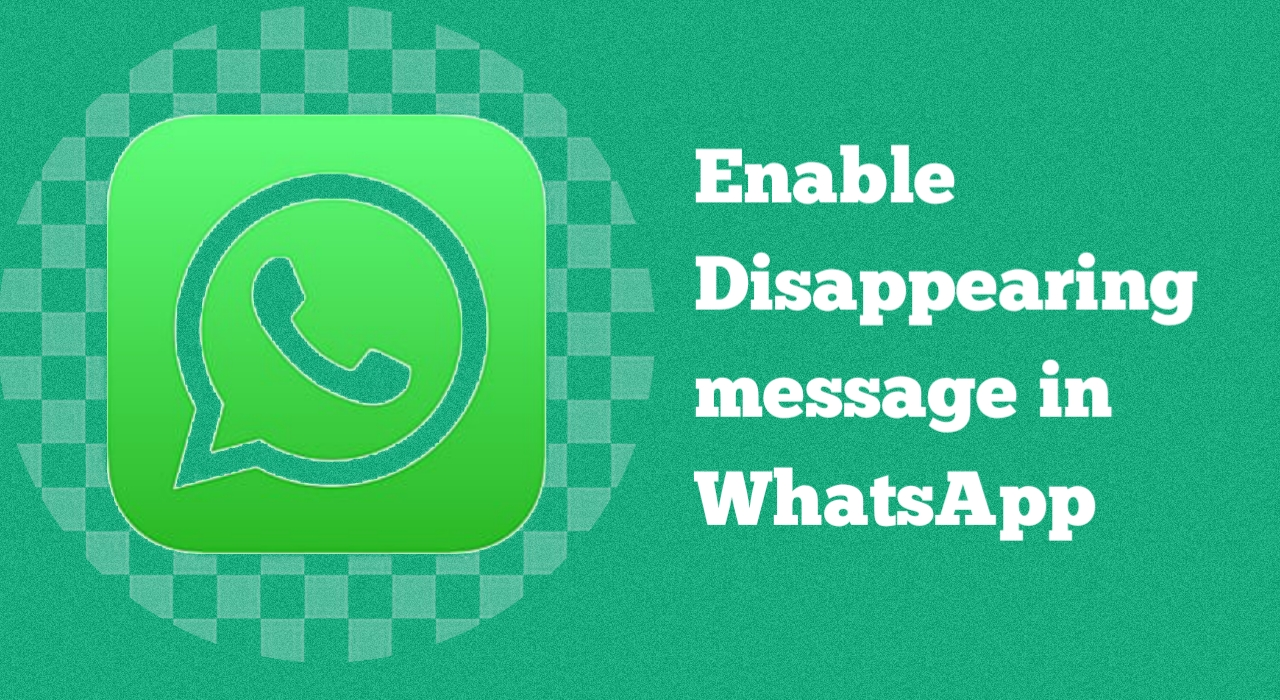 How to enable disappearing Message in WhatsApp chat and Group? Complete Tutorial